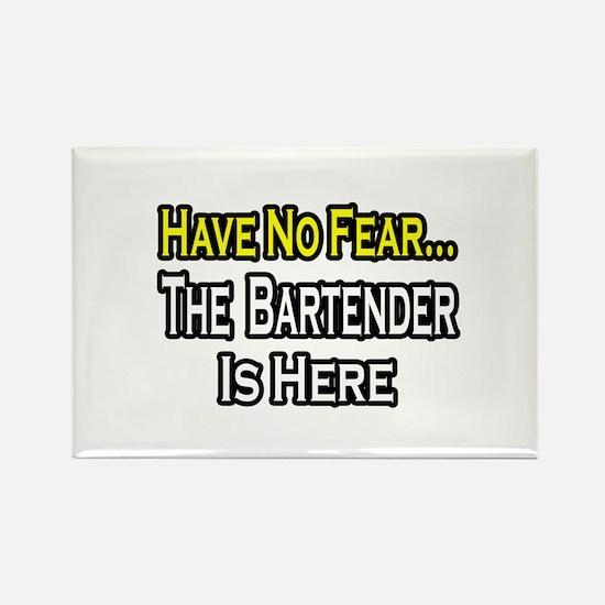 """""""Have No Fear, Bartender..."""" Rectangle Magnet"""