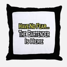 """""""Have No Fear, Bartender..."""" Throw Pillow"""