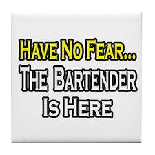 """""""Have No Fear, Bartender..."""" Tile Coaster"""