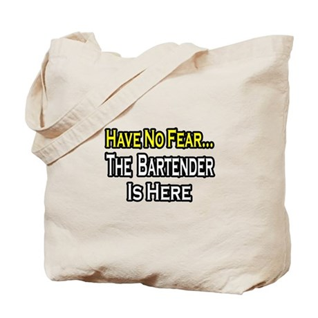 """Have No Fear, Bartender..."" Tote Bag"