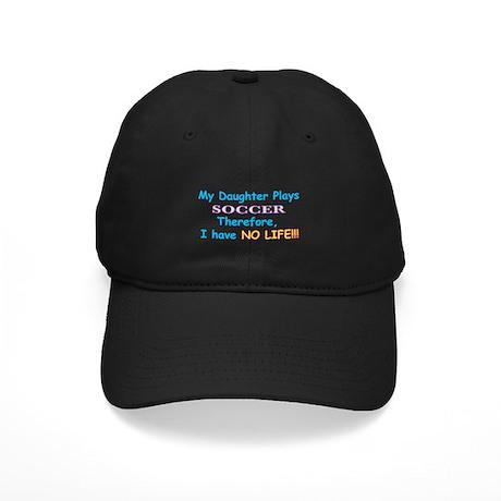 My Daughter Plays Soccer Black Cap