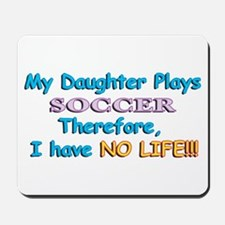 My Daughter Plays Soccer Mousepad