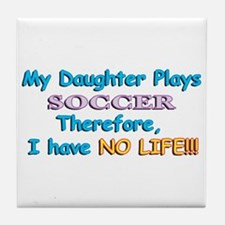 My Daughter Plays Soccer Tile Coaster