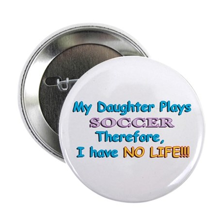 """My Daughter Plays Soccer 2.25"""" Button"""