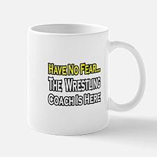 """""""No Fear, Wrestling Coach..."""" Mug"""