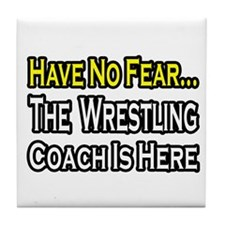 """No Fear, Wrestling Coach..."" Tile Coaster"