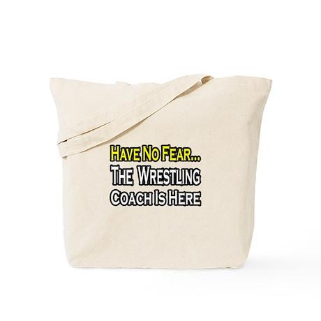 """No Fear, Wrestling Coach..."" Tote Bag"