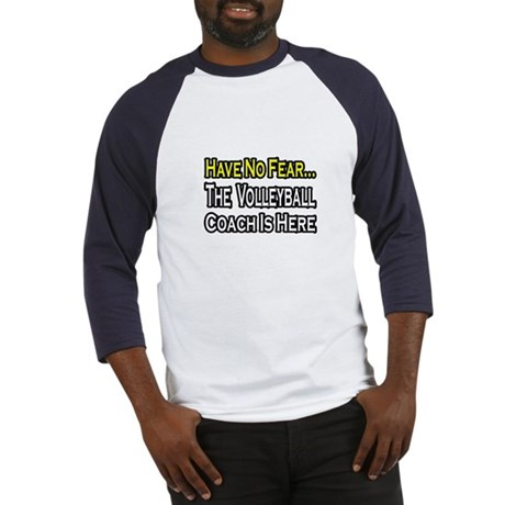 """No Fear, Volleyball Coach"" Baseball Jersey"