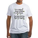 Lobbyist McCain: Listen to $$ Fitted T-Shirt