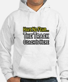 """""""Have No Fear, Track Coach"""" Hoodie"""