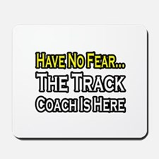 """""""Have No Fear, Track Coach"""" Mousepad"""