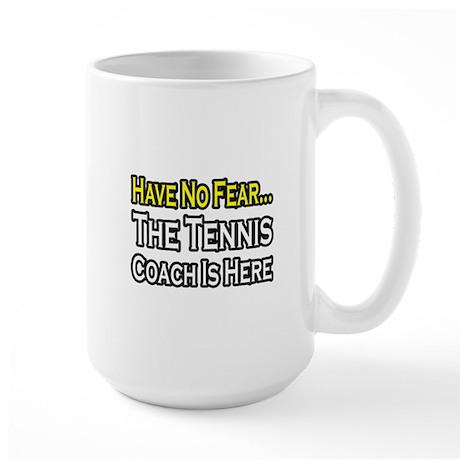 """Have No Fear, Tennis Coach"" Large Mug"