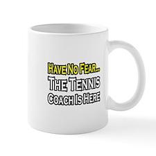 """""""Have No Fear, Tennis Coach"""" Mug"""