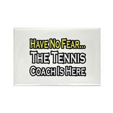 """Have No Fear, Tennis Coach"" Rectangle Magnet"