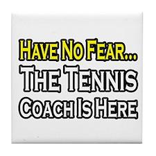 """""""Have No Fear, Tennis Coach"""" Tile Coaster"""