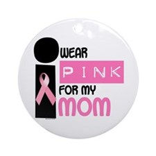 I Wear Pink For My Mom 9.2 Ornament (Round)