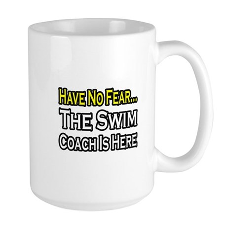 """Have No Fear, Swim Coach"" Large Mug"