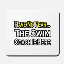 """Have No Fear, Swim Coach"" Mousepad"