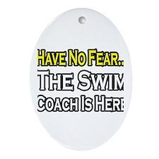"""""""Have No Fear, Swim Coach"""" Oval Ornament"""