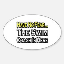 """Have No Fear, Swim Coach"" Oval Decal"