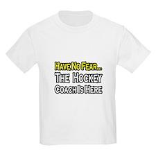 """Have No Fear, Hockey Coach"" T-Shirt"