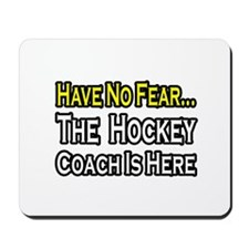 """Have No Fear, Hockey Coach"" Mousepad"
