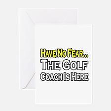 """Have No Fear, Golf Coach"" Greeting Card"