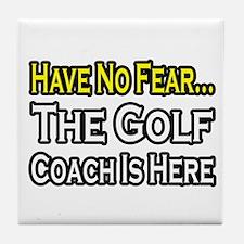 """""""Have No Fear, Golf Coach"""" Tile Coaster"""
