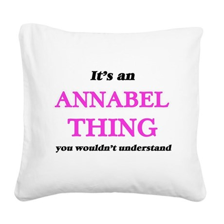 It's an Annabel thing, yo Square Canvas Pillow