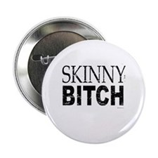 "Skinny Bitch ~ 2.25"" Button (100 pack)"