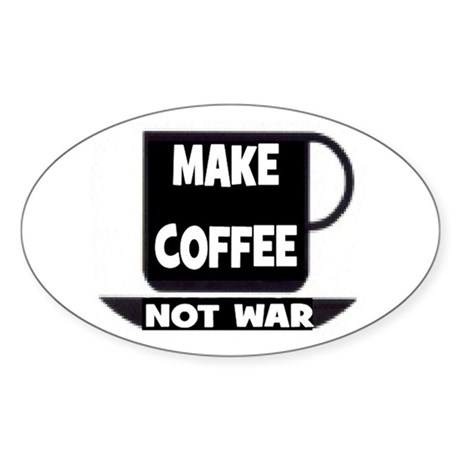 MAKE COFFEE - NOT WAR Sticker (Oval 10 pk)