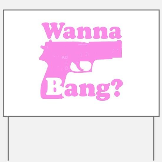 Wanna bang? Yard Sign