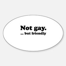 Not gay. but friendly Oval Decal