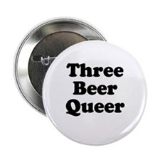 "Three beer queer 2.25"" Button"