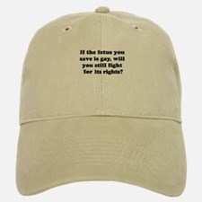 If the fetus you save is gay Baseball Baseball Cap