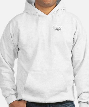 I don't care if you're straight Hoodie Sweatshirt