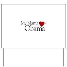 My Mama Loves Obama Yard Sign