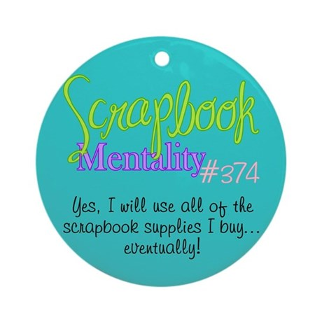 Scrapbook Mentality #374 Ornament (Round)