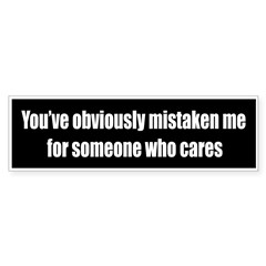You've obviously mistaken me for someone who cares
