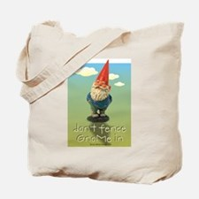 Don't Fence GnoMe In Tote Bag