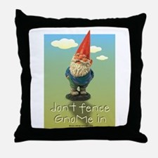 Don't Fence GnoMe In Throw Pillow