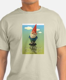Don't Fence GnoMe In T-Shirt