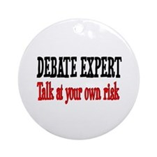 Debate Expert talk at your risk Ornament (Round)