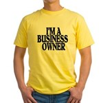 I'M A BUSINESS OWNER Yellow T-Shirt