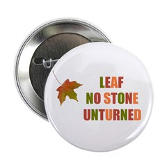 "LEAF NO STONE UNTURNED 2.25"" Button"