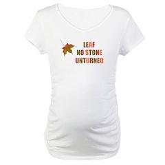 LEAF NO STONE UNTURNED Maternity T-Shirt