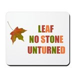 LEAF NO STONE UNTURNED Mousepad