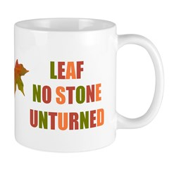 LEAF NO STONE UNTURNED Mug