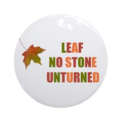LEAF NO STONE UNTURNED Ornament (Round)