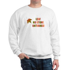 LEAF NO STONE UNTURNED Sweatshirt